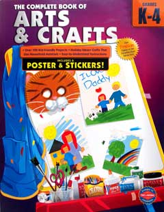The Complete Book of Arts & Crafts Grades K-4 includes poster & stickers