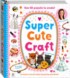 Super Cute Craft - Over 60 projects to create! (Spiral Binding)
