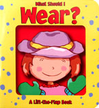 What Should I Wear? A Lift-the-Flap Board Book
