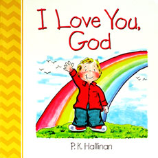 I Love You, God - Character Building Board Book (author P.K.Hallinan) (SALE!!)
