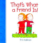 That's What a Friend is! - Character Building Board Book (author P.K.Hallinan)