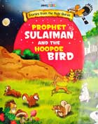 PROPHET SULAIMAN and the HOOPOE BIRD - Stories from the Holy Quran