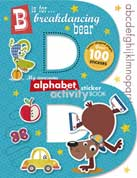 B is for Breakdancing Bear - My Awesome Alphabet Sticker Activity Book with Letter-Shaped Pages and over 100 Stickers