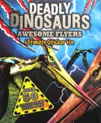 Deadly Dinosaurs Awesome Flyers Ultimate Sticker Fun Book with Over 50 Stickers and Press-Outs!