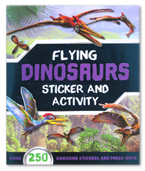 Flying Dinosaurs Sticker and Activity Book (Over 250 Awesome Stickers and Press-Outs)
