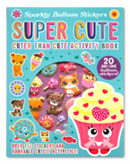 Sparkly Balloon Stickers Super Cute Cuter That Cute Activity Book with 20 Ahh-some balloon stickers! and Over 150 Stickers