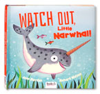 Watch Out, Little Narwhal! Story Book