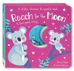 Reach for the Moon A Feel-Good Story - A Shake, Shimmer & Sparkle Book