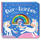 Over the Rainbow A Kindness Story - A Shake, Shimmer & Sparkle Book