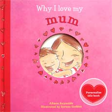 Why I Love My Mum (Personalise this book with your & your mum