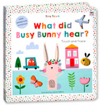 Tiny Town What did Busy Bunny hear? Touch and Trace Board Book With Peephole Windows