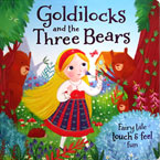 Goldilocks and the Three Bears Fairy Tale Touch & Feel Board Book
