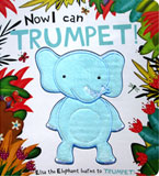 Now I Can Trumpet! Elsa the Elephant Learns to Trumpet! Board Book (with touch & feel texture on front cover)